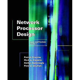 Network Processor Design Issues and Practices Volume 1 by Crowley & Patrick
