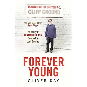 Forever Young: The Story of Adrian Doherty Football's Lost Genius (Hardcover) by Kay Oliver