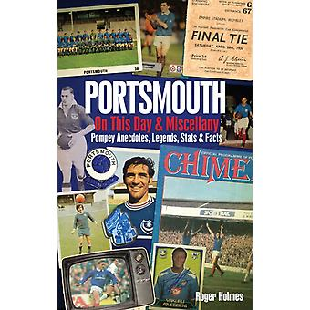Portsmouth FC on This Day & Miscellany: Pompey Anecdotes Legends Stats & Facts (Hardcover) by Holmes Roger