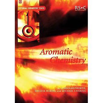 Aromatischen Chemie durch John D. Hepworth - Mike J. Waring - David R. Wa