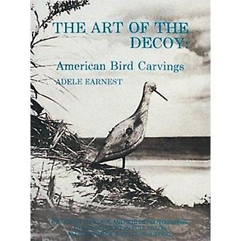 Die Kunst der Lockvogel - amerikanischer Vogel Schnitzereien von Adele Earnest - 97809