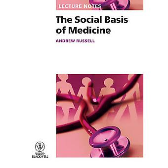 Lecture Notes - The Social Basis of Medicine by Andrew Russell - 97814