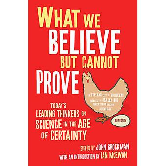 Co wierzymy, ale nie może udowodnić - dzisiejsze wiodących myślicieli na nauka