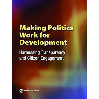 Making Politics Work for Development - Harnessing Transparency and Cit