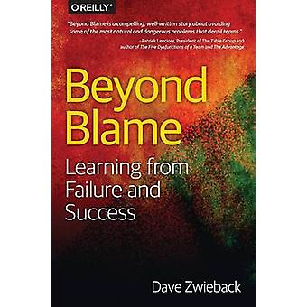 Beyond Blame - The Best Way to Learn from Failure (and Success) by Dav