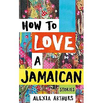 How to Love a Jamaican - Stories by How to Love a Jamaican - Stories -