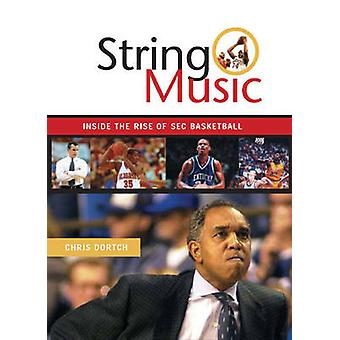 String Music - The Rise and Rivalries of SEC Basketball by Chris Dortc