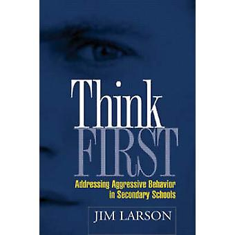 Think First - Addressing Aggressive Behavior in Secondary Schools by J