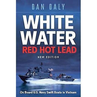 White Water - Red Hot Lead - On Board U.S. Navy Swift Boats in Vietnam