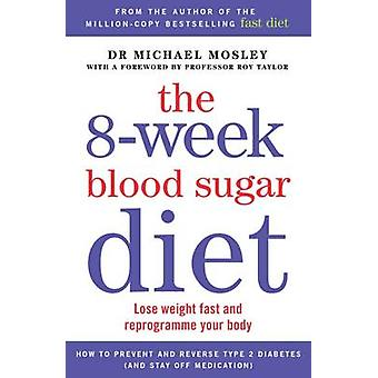 The 8-Week Blood Sugar Diet - Lose Weight Fast and Reprogramme Your Bo