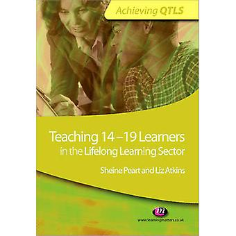 Teaching 14-19 Learners in the Lifelong Learning Sector by Sheine Pea