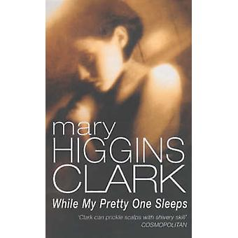 While My Pretty One Sleeps by Mary Higgins Clark - 9780099683308 Book