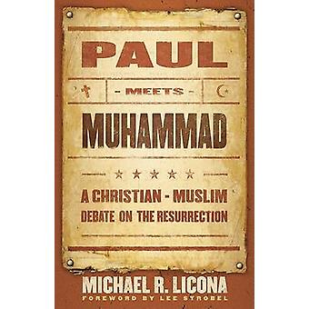 Paul Meets Muhammad - A Christian-Muslim Debate on the Resurrection by