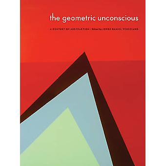 The Geometric Unconscious - A Century of Abstraction by Sheldon Museum
