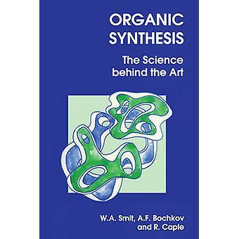 Organische Synthese - die Wissenschaft hinter der Kunst von w.a. Smit - A. F. Bo