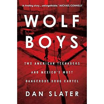 Wolf pojkar - två amerikanska tonåringar och Mexikos farligaste drogen Ca
