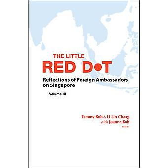 The Little Red Dot - Reflections by Foreign Diplomats in Singapore - Vo