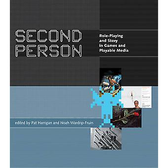 Second Person - Role-Playing and Story in Games and Playable Media by