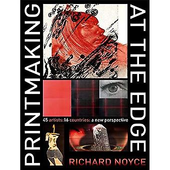 Printmaking at the Edge: 45 Artists: 16 Countries: a New Perspective
