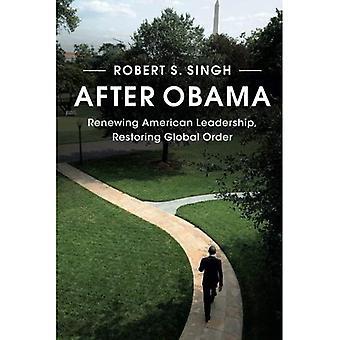 After Obama: Renewing American Leadership, Restoring Global Order