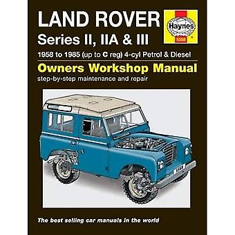 Land Rover Series II, Iia and III Petrol and Diesel Service and Repair Manual: 1958 to 1985 (Haynes Service and...