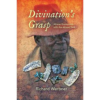 Divinations Grasp African Encounters with the Almost Said by Werbner & Richard