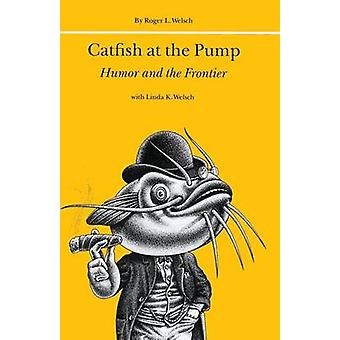 Catfish at the Pump Humor and the Frontier by Welsch & Roger