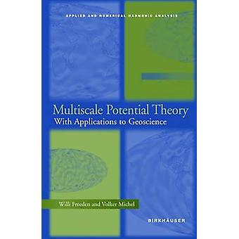 Multiscale Potential Theory  With Applications to Geoscience by Freeden & Willi
