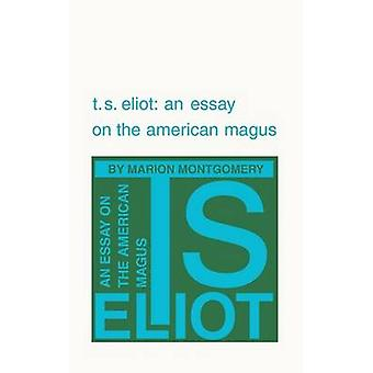 T. S. Eliot einen Aufsatz auf der amerikanischen Magus von Montgomery & Marion