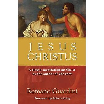 Jesus Christus A Classic Meditation on Christ by Guardini & Romano