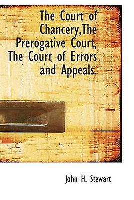The Court of ChanceryThe Prerogative Court The Court of Errors and Appeals. by Stewart & John H.