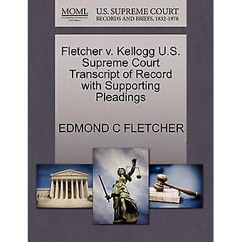Fletcher v. Kellogg U.S. Supreme Court Transcript of Record with Supporting Pleadings by FLETCHER & EDMOND C