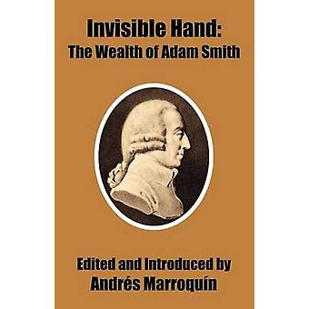 Invisible Hand The Wealth of Adam Smith by Marroquin & Andres