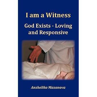 I am a Witness God Exists  Loving and Responsive by Mazanova & Anzhelika