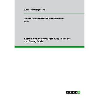 Kosten und Leistungsrechnung  Ein Lehr und bungsbuch by Vlker & Lutz