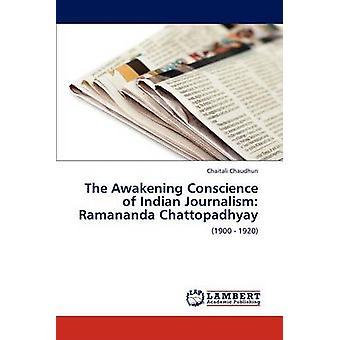 The Awakening Conscience of Indian Journalism Ramananda Chattopadhyay by Chaudhuri & Chaitali