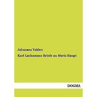 Karl Lachmanns Briefe un Haupt Moriz par Vahlen & Johannes