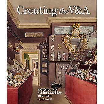 Creating the V&A: Victoria and Albert's Museum (1851-1861) (V&A 19th-Century Series)