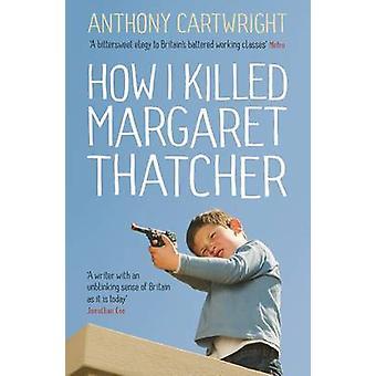 Hoe ik vermoord Margaret Thatcher door Anthony Cartwright