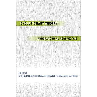 Evolutionary Theory - A Hierarchical Perspective by Niles Eldredge - T
