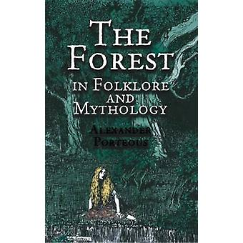 The Forest in Folklore and Mythology by Alexander Porteous - 97804864