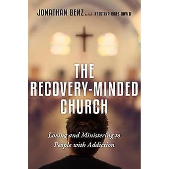 The Recovery-Minded Church - Loving and Ministering to People with Add