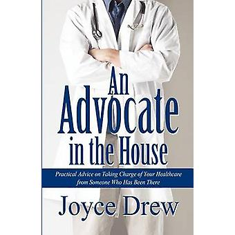 An Advocate in the House - Practical Advice on Taking Charge of Your H