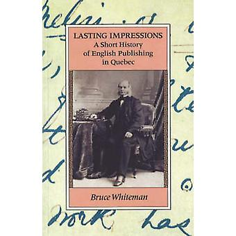 Lasting Impressions - A Short History of English Publishing in Quebec