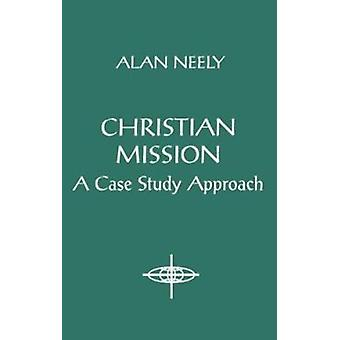 Christian Mission - A Case Study Approach by Alan Neely - 978157075008