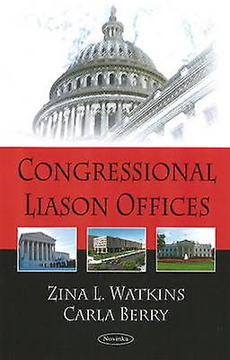 Congressional Liaison Offices by Zina L. Watkins - Carla Berry - 9781