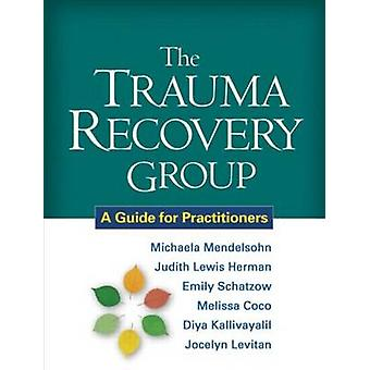The Trauma Recovery Group - A Guide for Practitioners by Michaela Mend