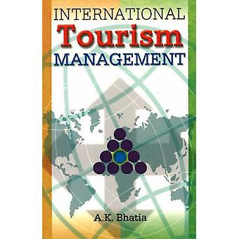 International Tourism Management (3rd Revised edition) by A. K. Bhati