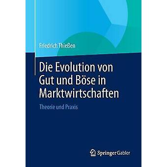 Die Evolution von Gut und Bse in Marktwirtschaften  Theorie und Praxis by Thieen & Friedrich