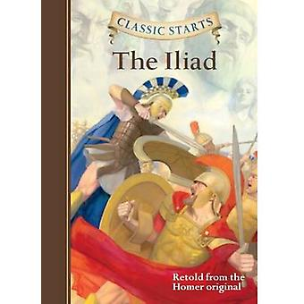 Classic Starts  The Iliad by Homer & Eric Freeberg & Kathleen Olmstead